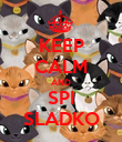 KEEP CALM AND SPI SLADKO - Personalised Poster large