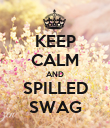 KEEP CALM AND SPILLED SWAG - Personalised Poster small