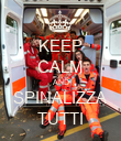 KEEP CALM AND SPINALIZZA TUTTI - Personalised Poster large