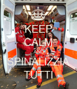 KEEP CALM AND SPINALIZZIA TUTTI - Personalised Poster large
