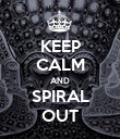 KEEP CALM AND SPIRAL OUT - Personalised Poster large