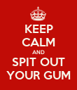 KEEP CALM AND SPIT OUT YOUR GUM - Personalised Poster large