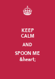 KEEP CALM AND SPOON ME &heart; - Personalised Poster large
