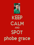 KEEP CALM AND SPOT phobe grace - Personalised Poster large