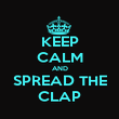 KEEP CALM AND SPREAD THE CLAP - Personalised Poster large