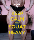 KEEP CALM AND SQUAT HEAVY - Personalised Poster large