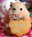 KEEP CALM AND SQUEAK ON - Personalised Poster large