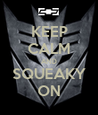KEEP CALM AND SQUEAKY ON - Personalised Poster large