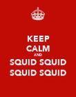 KEEP CALM AND SQUID SQUID SQUID SQUID - Personalised Poster large
