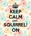 KEEP CALM AND... SQUIRREL! ON - Personalised Poster large