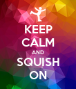 KEEP CALM AND SQUISH ON - Personalised Poster large