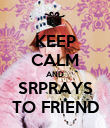 KEEP CALM AND SRPRAYS TO FRIEND - Personalised Poster large