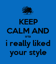 KEEP CALM AND srta i really liked your style - Personalised Poster small