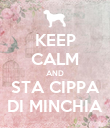 KEEP CALM AND STA CIPPA DI MINCHIA - Personalised Poster small