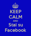 KEEP CALM AND Stai su Facebook - Personalised Poster large