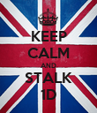 KEEP CALM AND STALK 1D - Personalised Poster large