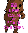 KEEP CALM AND STALK CHILDREN - Personalised Poster large