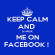 KEEP CALM AND  STALK ME ON FACEBOOK !  - Personalised Poster large