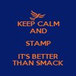 KEEP CALM AND STAMP IT'S BETTER THAN SMACK - Personalised Poster large