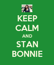 KEEP CALM AND STAN BONNIE - Personalised Poster large