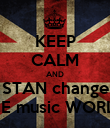 KEEP CALM AND STAN change THE music WORLD  - Personalised Poster large