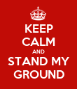 KEEP CALM AND STAND MY GROUND - Personalised Poster large