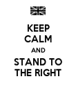 KEEP CALM AND STAND TO THE RIGHT - Personalised Poster large