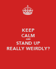 KEEP CALM AND STAND UP REALLY WEIRDLY? - Personalised Poster large