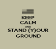 KEEP CALM AND STAND (Y)OUR GROUND - Personalised Poster large