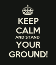 KEEP CALM AND STAND  YOUR GROUND! - Personalised Poster large