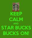 KEEP CALM AND STAR BUCKS BUCKS ON! - Personalised Poster large