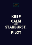 KEEP CALM AND STARBURST, PILOT - Personalised Poster large