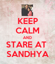 KEEP CALM AND STARE AT  SANDHYA - Personalised Poster large