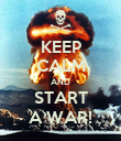 KEEP CALM AND START A WAR! - Personalised Poster large