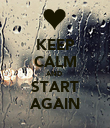 KEEP CALM AND  START AGAIN - Personalised Poster large