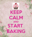 KEEP CALM AND START  BAKING - Personalised Poster large