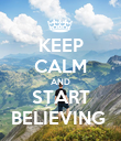 KEEP CALM AND START BELIEVING  - Personalised Poster large