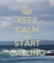 KEEP CALM AND START CALLING - Personalised Poster large