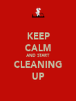 KEEP CALM AND START CLEANING UP - Personalised Poster large