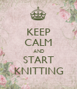 KEEP CALM AND START KNITTING - Personalised Poster large