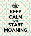 KEEP CALM AND START MOANING - Personalised Poster large