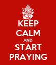 KEEP CALM AND START PRAYING - Personalised Poster large