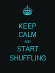 KEEP CALM AND START SHUFFLING - Personalised Poster large