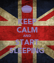 KEEP CALM AND START SLEEPING - Personalised Poster large