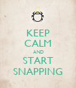 KEEP CALM AND START SNAPPING - Personalised Poster large