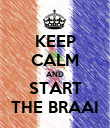 KEEP CALM AND START THE BRAAI - Personalised Poster large