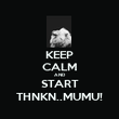 KEEP CALM AND START THNKN..MUMU! - Personalised Poster large