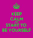 KEEP CALM AND START TO  BE YOURSELF - Personalised Poster large