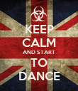 KEEP CALM AND START TO DANCE - Personalised Poster large