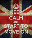 KEEP CALM AND START TO MOVE ON - Personalised Poster large